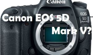 Canon EOS 5D Mark V Rumors