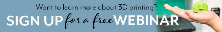 Want to learn more about 3D printing? Sign up for a FREE webinar now!