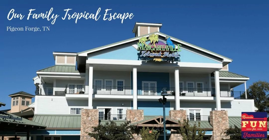 Margaritaville Island Hotel – A Family Tropical Escape in Pigeon Forge