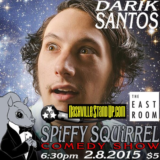 2/8/2015 6:30pm: Darik Santos w/ Jerry Morgan & more at Spiffy Squirrel Comedy Show at The East Room