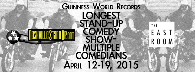 "World Records' ""Longest Stand-up Comedy Show - Multiple Comedians"" record breaking show April 12-19, 2015 at The East Room"