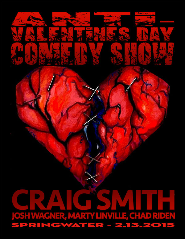 ANTI-VALENTINES DAY COMEDY SHOW w/ Craig Smith, Marty Linville, Josh Wagner & Chad Riden - Springwater Supper Club 2/13/2015
