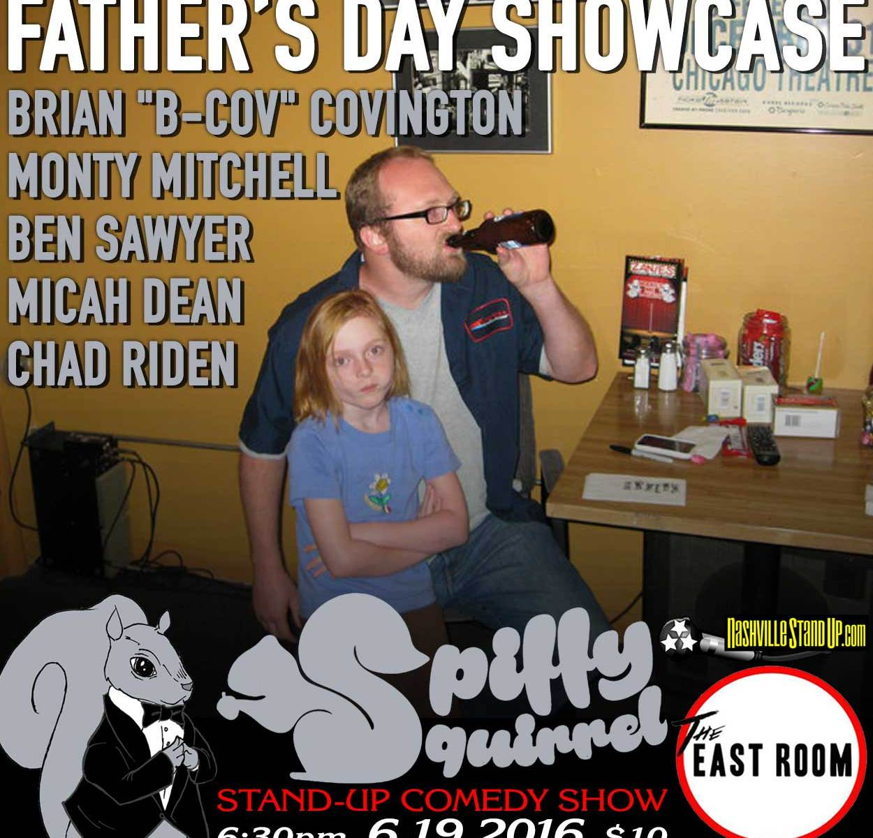 """Spiffy Squirrel Comedy Show's Father's Day Showcase: Brian """"B-Cov"""" Covington, Monty Mitchell, Ben Sawyer, Micah Dean, Chad Riden. 6:30pm Sunday 6/19 at The East Room!"""