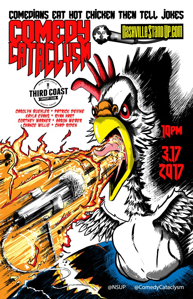 Comedy Cataclysm: comics eat nashville hot chicken, then attempt to tell jokes. 10pm Friday 3/17/2016 at Third Coast Comedy Club: Chad Riden & friends Carolyn Buehler, Patrick Devine, Kayla Evans, Ryan Hart, Cortney Warner, Aaron Weber, Chance Willie.