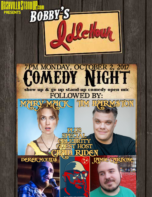 A Very Special Comedy Night at Bobby's Idle Hour, 7pm TONIGHT - show up and go up open mic followed by Mary Mack (Conan), Tim Harmston (Letterman), Jamie Carbone, Derek Moulds plus special celebrity guest host Chad Riden.