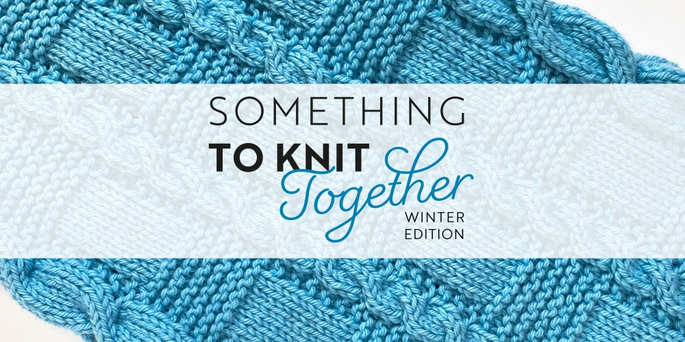 Something to Knit Together, Winter Edition | A-C Knitwear and Natalie Warner