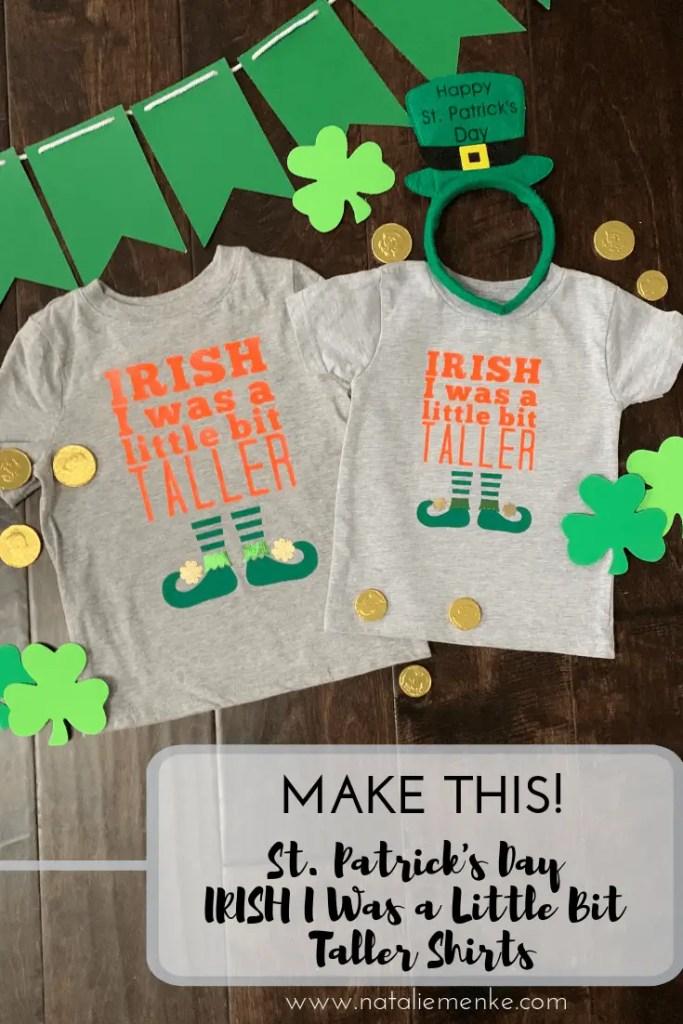 MAKE THIS Irish I Was Taller custom St. Patrick's Day tshirt