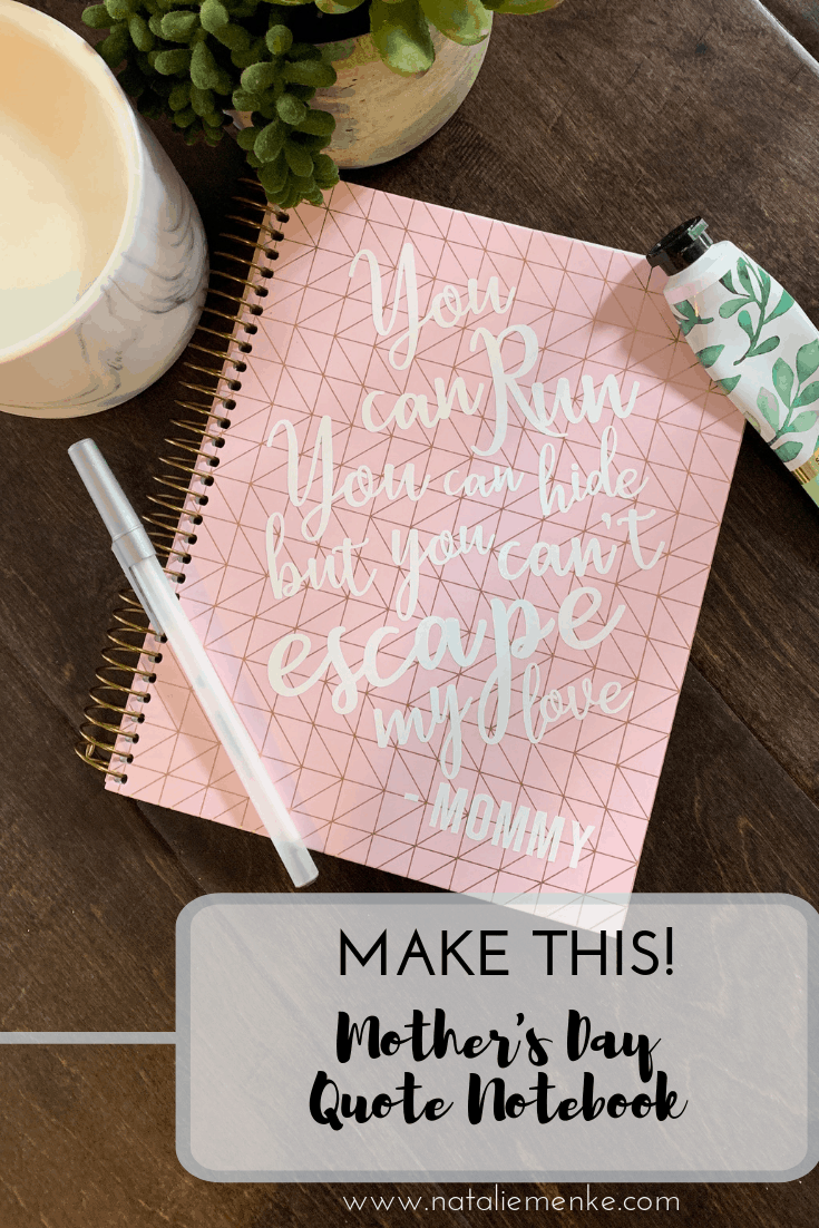 """Make this! Mother's Day notebook with quote """"You can run You can hide but you can't escape my love"""" Enrique Iglesias quote"""