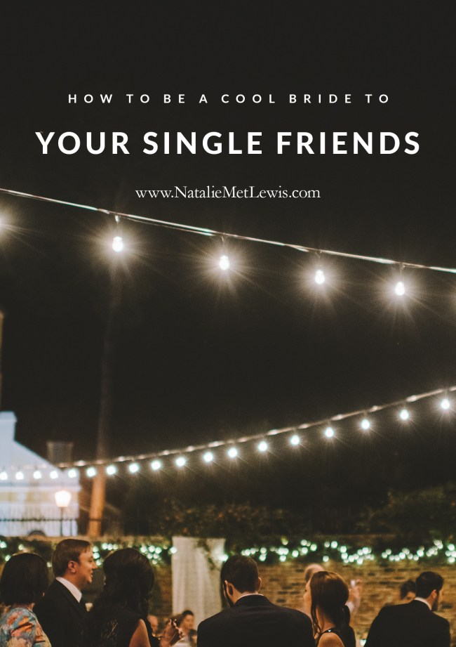 how-to-be-a-cool-bride-to-single-friends