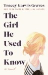 1,000 ARC GIVEAWAY: The Girl He Used to Know by Tracey Garvis Graves