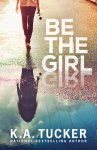 EXCLUSIVE EXCERPT & GIVEAWAY: Be the Girl by K.A. Tucker