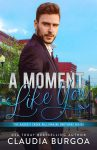 COVER REVEAL: A Moment Like You by Claudia Burgoa