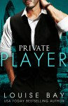 Private Player: Read an excerpt from Louise Bay's sexy new British Billionaire romance