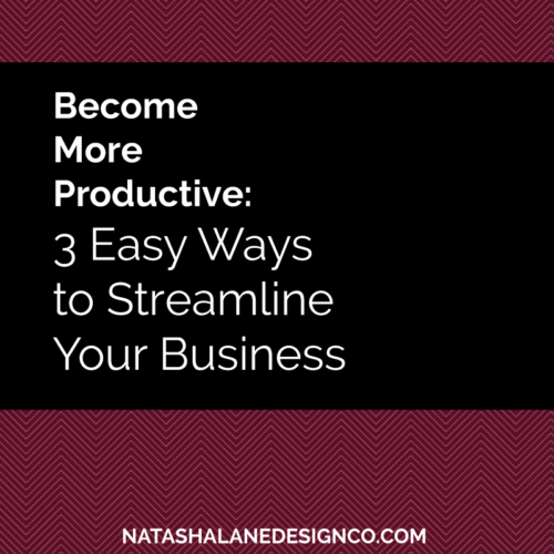 Become More Productive: 3 Easy Ways to Streamline Your Business