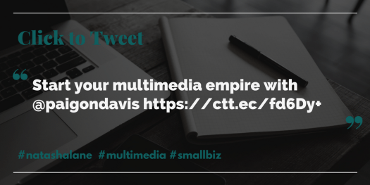Build your multimedia empire -Click to tweet