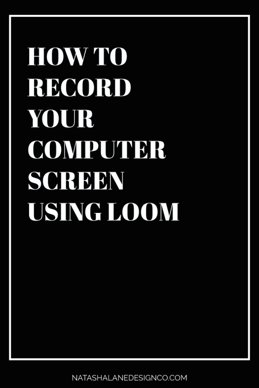 HOW TO RECORD YOUR COMPUTER SCREEN USING LOOM