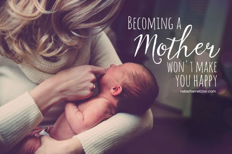 Becoming a Mother won't make you Happy