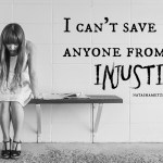 I Can't Save Anyone From Injustice