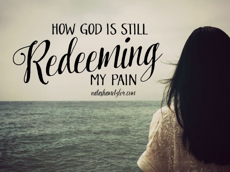 how God is still redeeming my pain