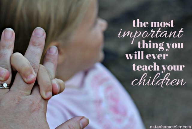 the most important thing you will ever teach your children