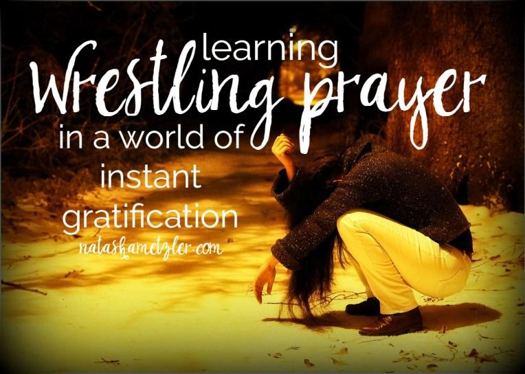 learning wrestling prayer in a world of instant gratification #prayer #followingJesus