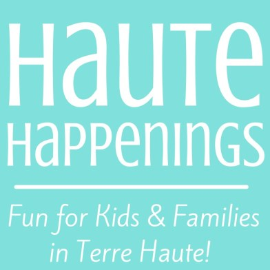 Haute Happenings--Fun for Kids and Families in Terre Haute, Indiana and all of the Wabash Valley!