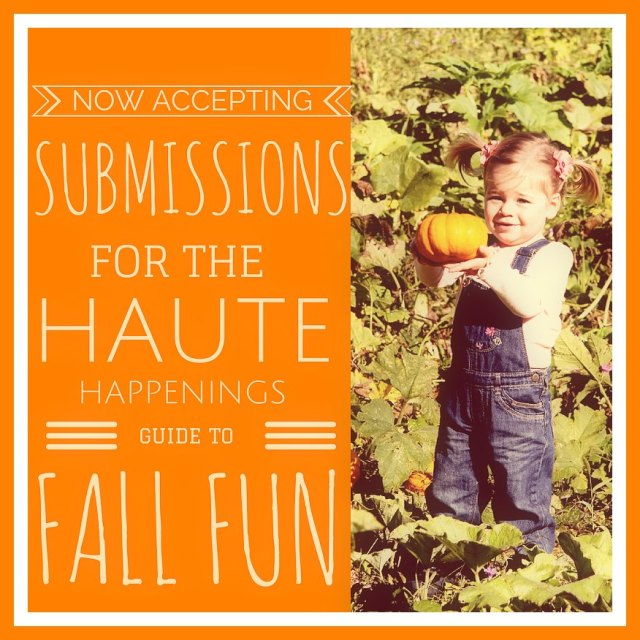 Now Accepting Submissions for the 2014 Haute Happenings Fall Guide