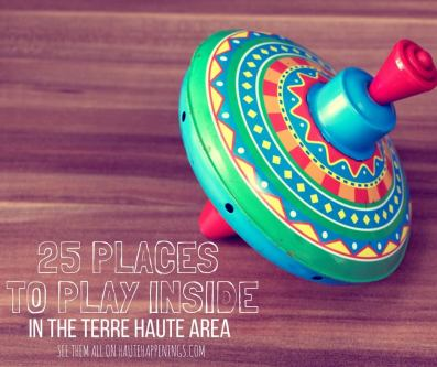 25 Places to play Inside in the Terre Haute area