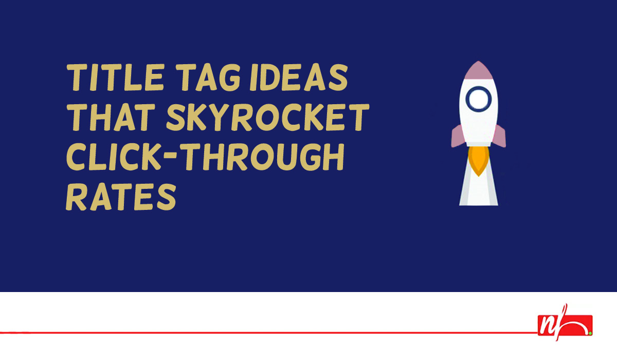 Title Tag Formatting Ideas to Skyrocket Click-Through Rates
