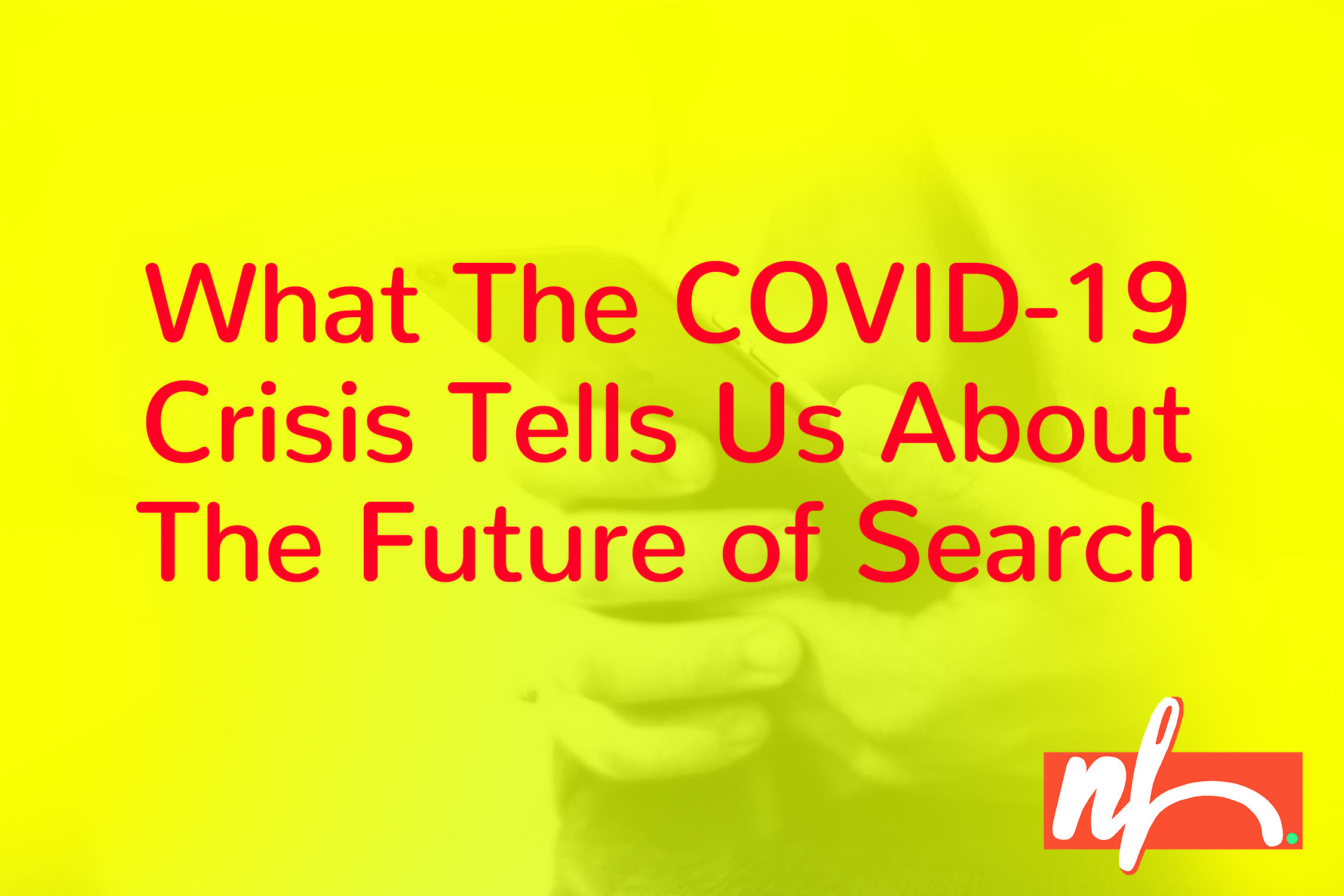 COVID-19 & The Future of SERPs (Search Engine Results Pages)
