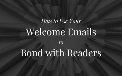 How to Use Your Welcome Emails to Bond with Readers