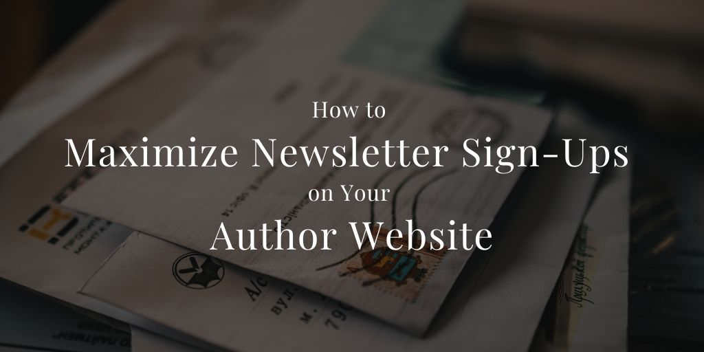 How to Maximize Newsletter Sign-Ups on Your Author Website