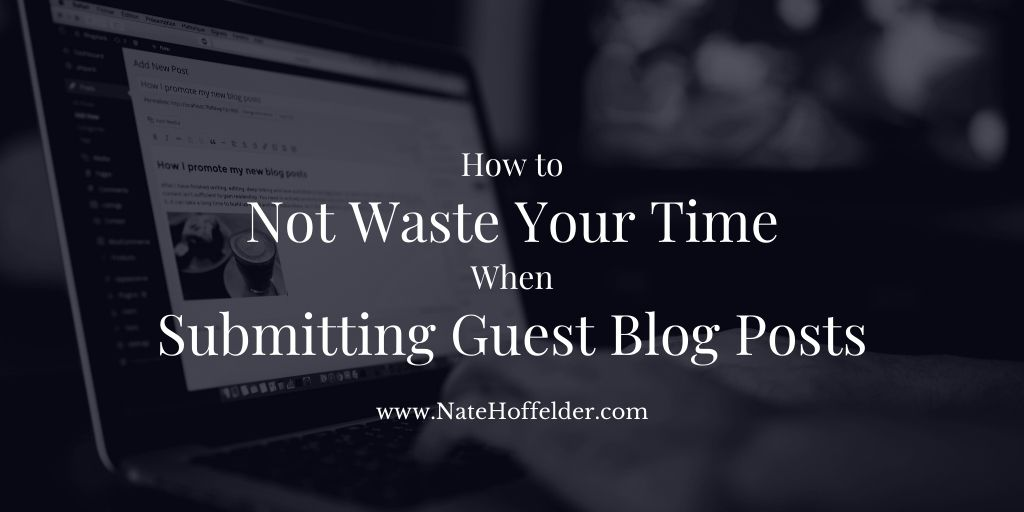 How to Not Waste Your Valuable Time When Submitting Guest Blog Posts