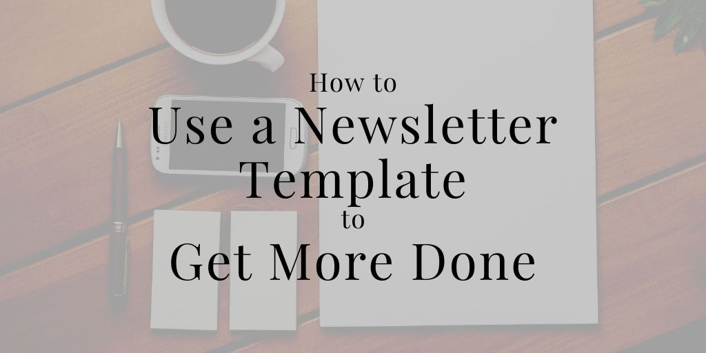How to Use a Newsletter Template to Get More Done
