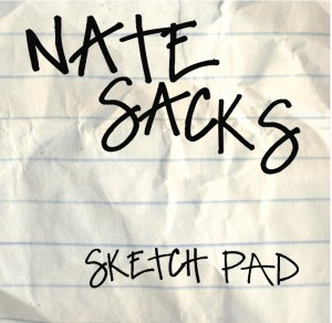 Nate Sacks - Sketchpad EP - Now Avail on iTunes, CD Baby and Spotify