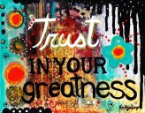 """Trust in Your Greatness 11 X 8 1/2"""" $175"""