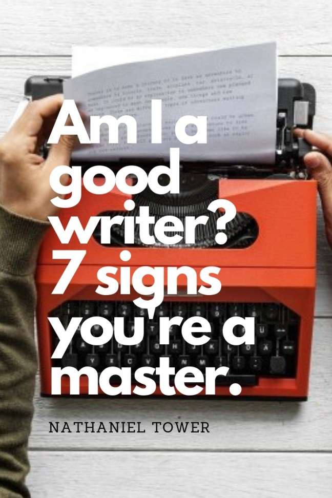 am i a good writer 7 signs you are a master nathaniel tower