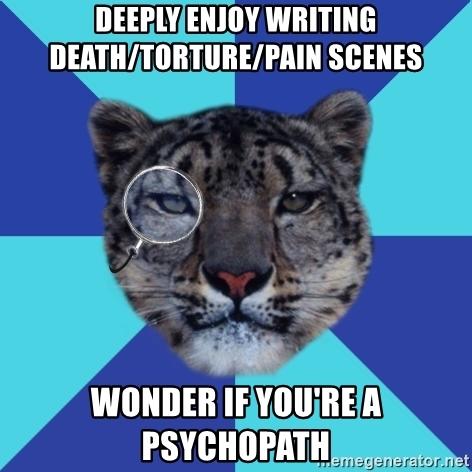 deeply-enjoy-writing-deathtorturepain-scenes-wonder-if-youre-a-psychopath
