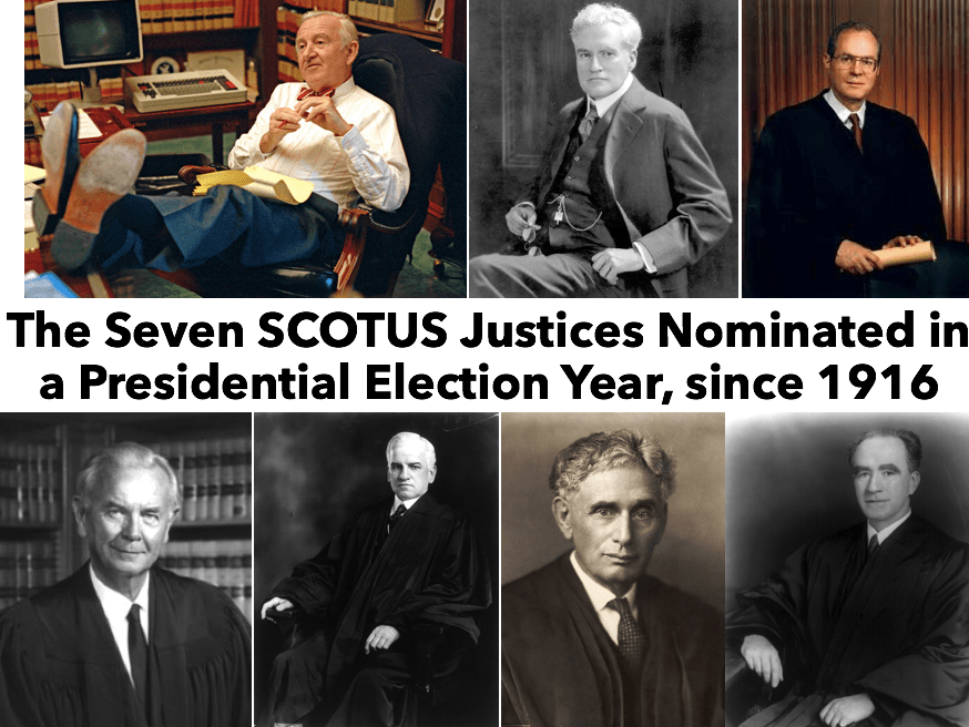 The Seven SCOTUS Justices Nominated in a Presidential Election Year, since 1916