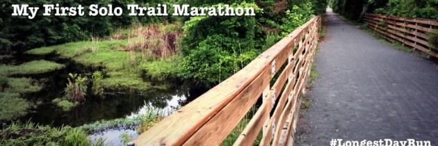 My First Solo Trail Marathon – Longest Day Run
