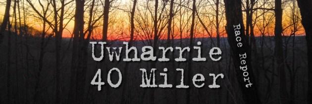 Uwharrie 40 Mile Trail Race – Recap