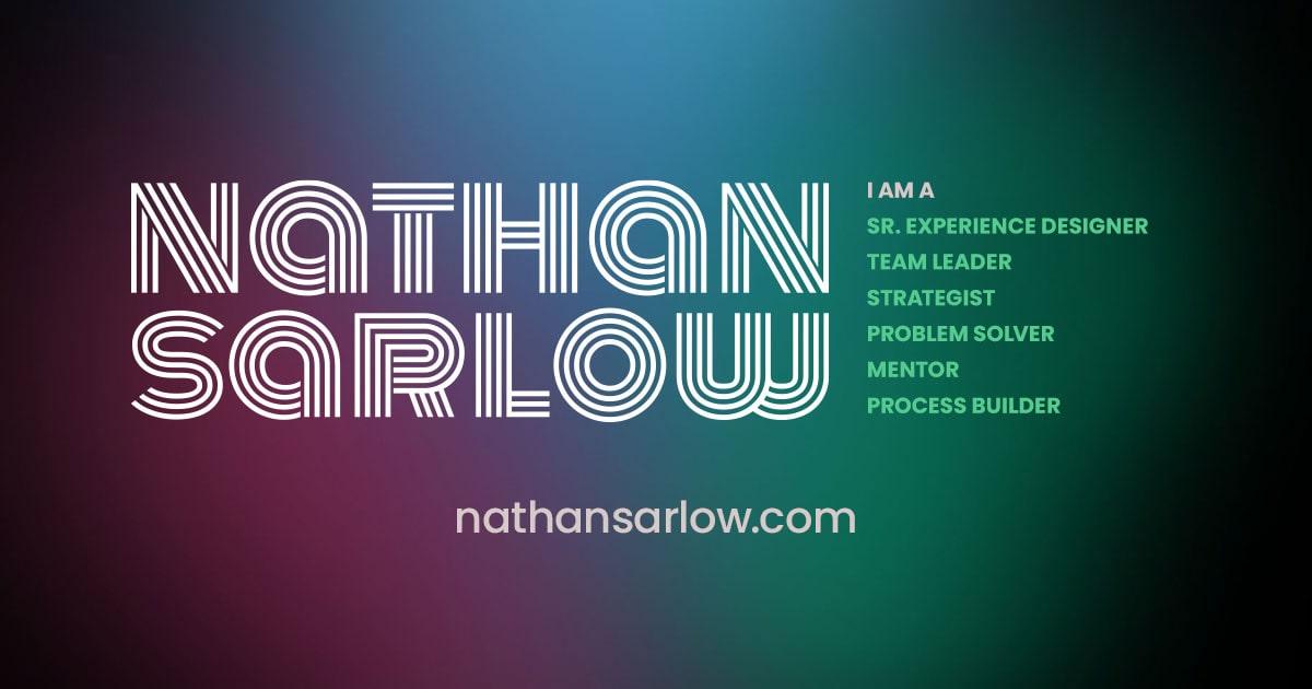 Nathan Sarlow • Designer / Leader / Thinker