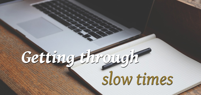Getting Through Slow Times