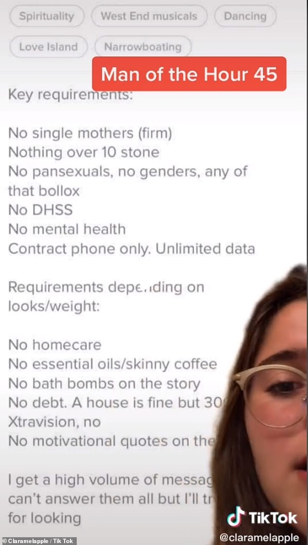 A single man looking for love who requires his next girlfriend to be 'under ten stone' 'not a single mother' and have 'no mental health or gender' has been brutally mocked for his 'audacious' list of requirements for a potential suitor. His profile was spotted by TikTok user Clara Melapple, who regularly racks up hundreds of thousands of hits for her analysis of bizarre Tinder profiles