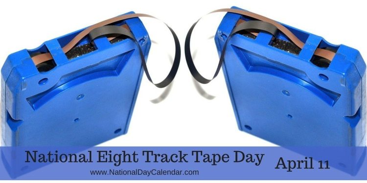 National Eight Track Tape Day - April 11