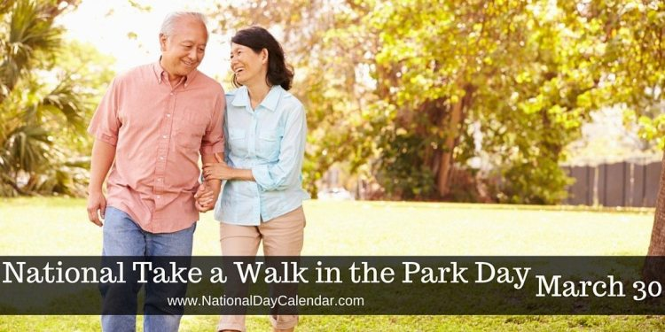 National Take a Walk in the Park Day - March 30