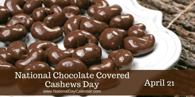 National Chocolate Covered Cashews Day - April 21