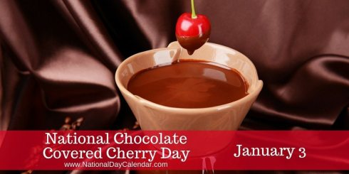 National Chocolate Covered Cherry Day - January 3