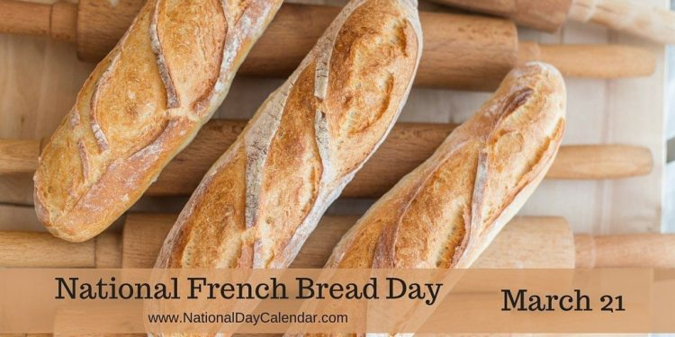 National French Bread Day - March 21