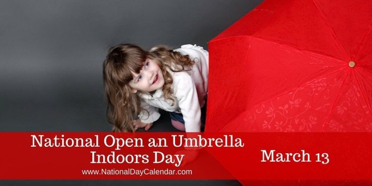 National Open an Umbrella Indoors Day - March 13